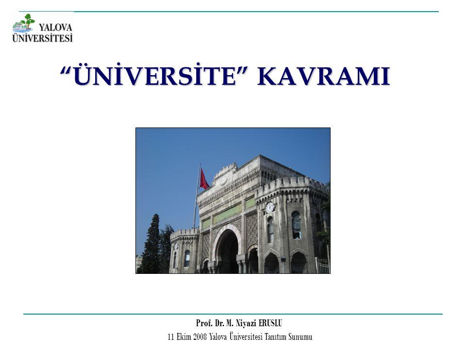 "Prof. Dr. M. Niyazi ERUSLU 11 Ekim 2008 Yalova Üniversitesi Tanıtım Sunumu ""ÜNİVERSİTE"" KAVRAMI"