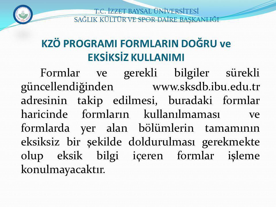 KZÖ PROGRAMI FORMLARIN DOĞRU ve EKSİKSİZ KULLANIMI Formlar ve gerekli bilgiler sürekli güncellendiğinden www.sksdb.ibu.edu.tr adresinin takip edilmesi