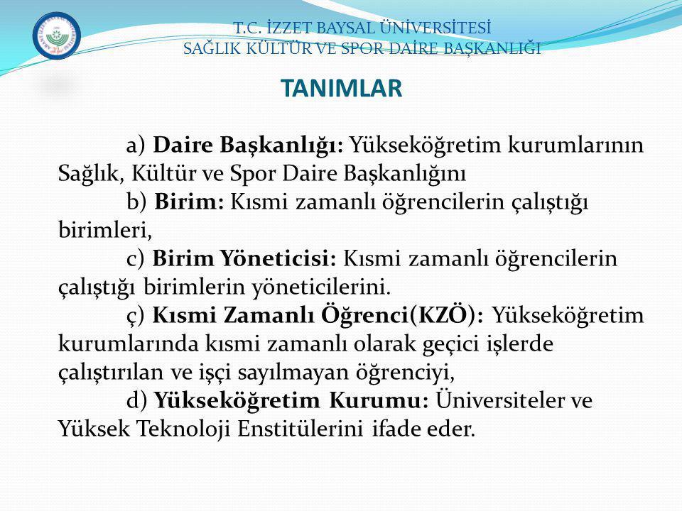 a) Daire Başkanlığı: Yükseköğretim kurumlarının Sağlık, Kültür ve Spor Daire Başkanlığını b) Birim: Kısmi zamanlı öğrencilerin çalıştığı birimleri, c)