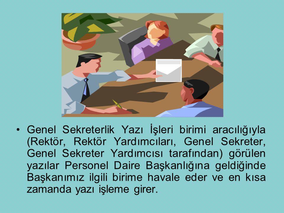 Genel Sekreterlik Yazı İşleri birimi aracılığıyla (Rektör, Rektör Yardımcıları, Genel Sekreter, Genel Sekreter Yardımcısı tarafından) görülen yazılar