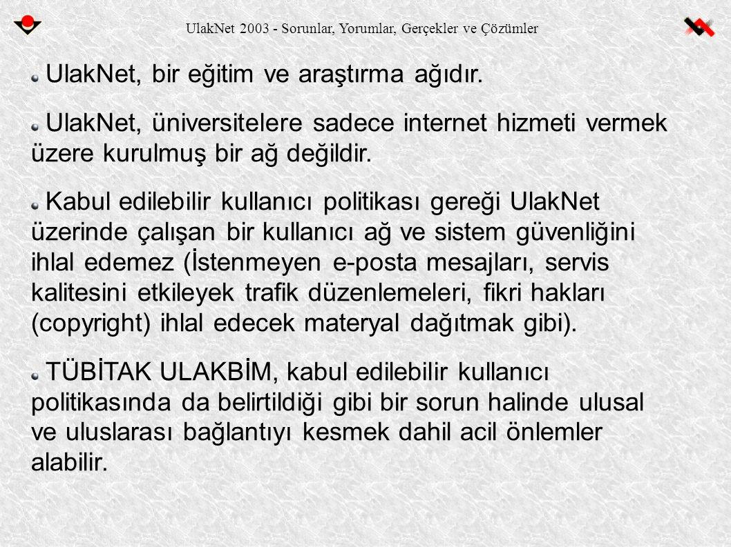 UlakNet 2003 - Sorunlar, Yorumlar, Gerçekler ve Çözümler UlakNet, bir eğitim ve araştırma ağıdır. UlakNet, üniversitelere sadece internet hizmeti verm