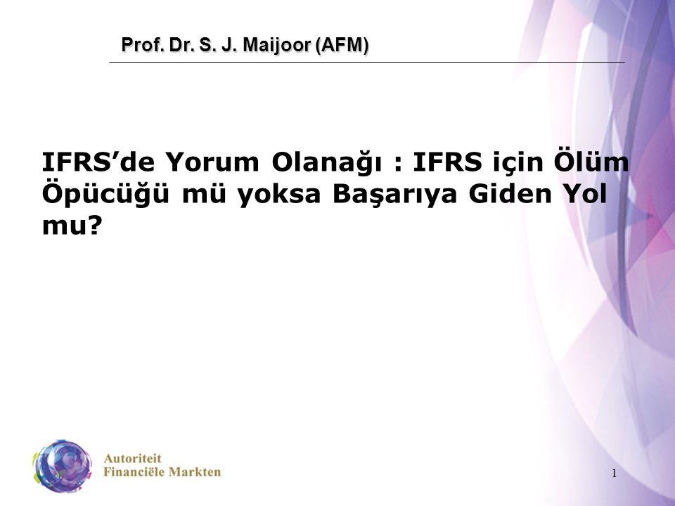 1 IFRS'de Yorum Olanağı : IFRS için Ölüm Öpücüğü mü yoksa Başarıya Giden Yol mu? Prof. Dr. S. J. Maijoor (AFM)