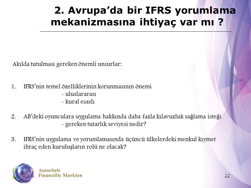 22 2. Avrupa'da bir IFRS yorumlama mekanizmasına ihtiyaç var mı ? Akılda tutulması gereken önemli unsurlar: Akılda tutulması gereken önemli unsurlar: