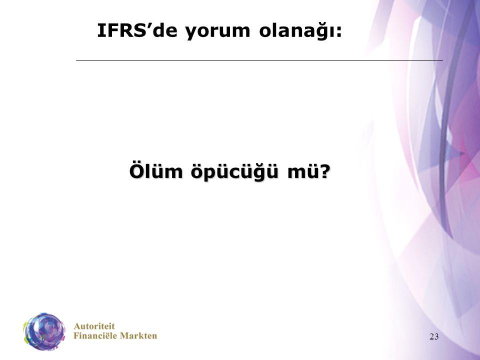 23 IFRS'de yorum olanağı: Ölüm öpücüğü mü?