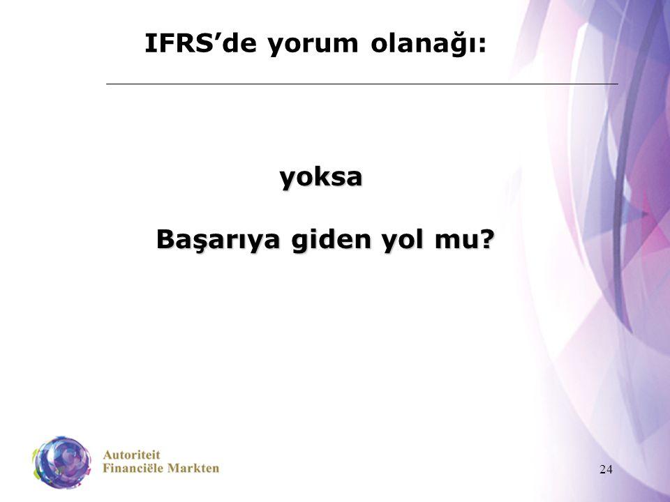 24 IFRS'de yorum olanağı: yoksa Başarıya giden yol mu