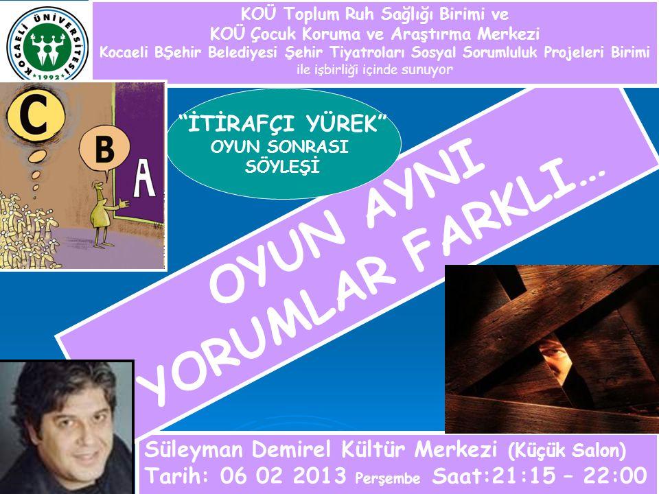 Süleyman Demirel Kültür Merkezi (Küçük Salon) Tarih: 06 02 2013 Perşembe Saat:21:15 – 22:00 OYUN AYNI YORUMLAR FARKLI… KOÜ Toplum Ruh Sağlığı Birimi v