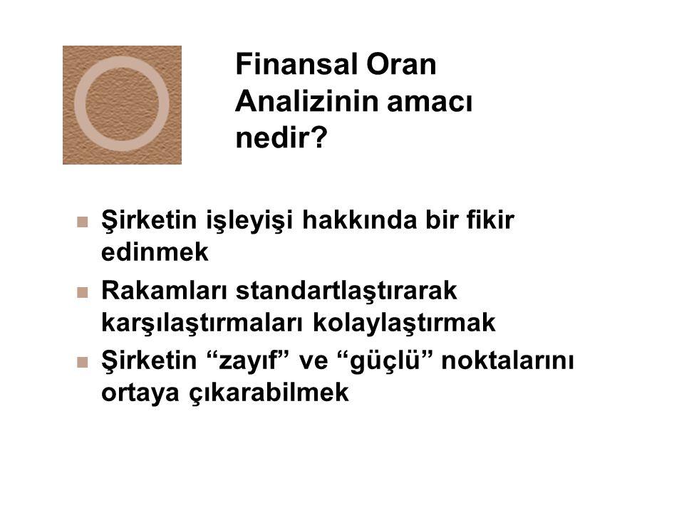Finansal Oran Analizinin amacı nedir? n Şirketin işleyişi hakkında bir fikir edinmek n Rakamları standartlaştırarak karşılaştırmaları kolaylaştırmak n