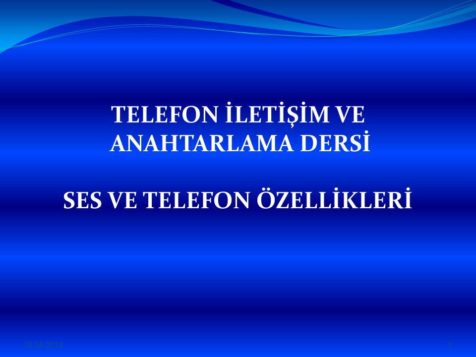 TELEFON İLETİŞİM VE ANAHTARLAMA DERSİ SES VE TELEFON ÖZELLİKLERİ 19.08.20141