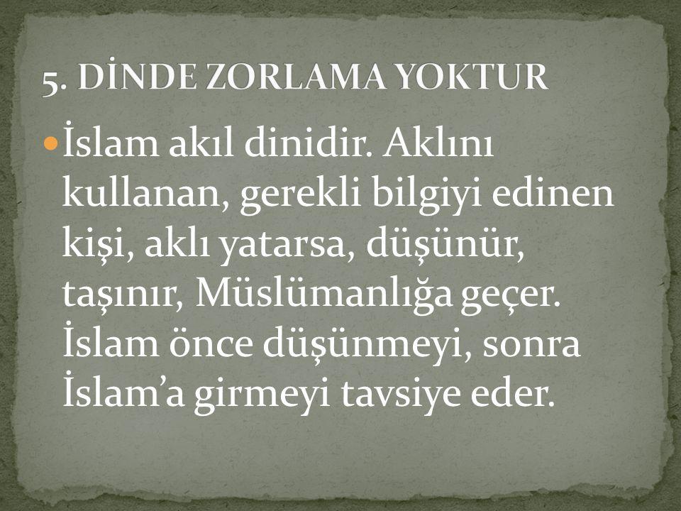 Bundan dolayı Allah Kuran'da Dinde zorlama yoktur... buyuruyor.