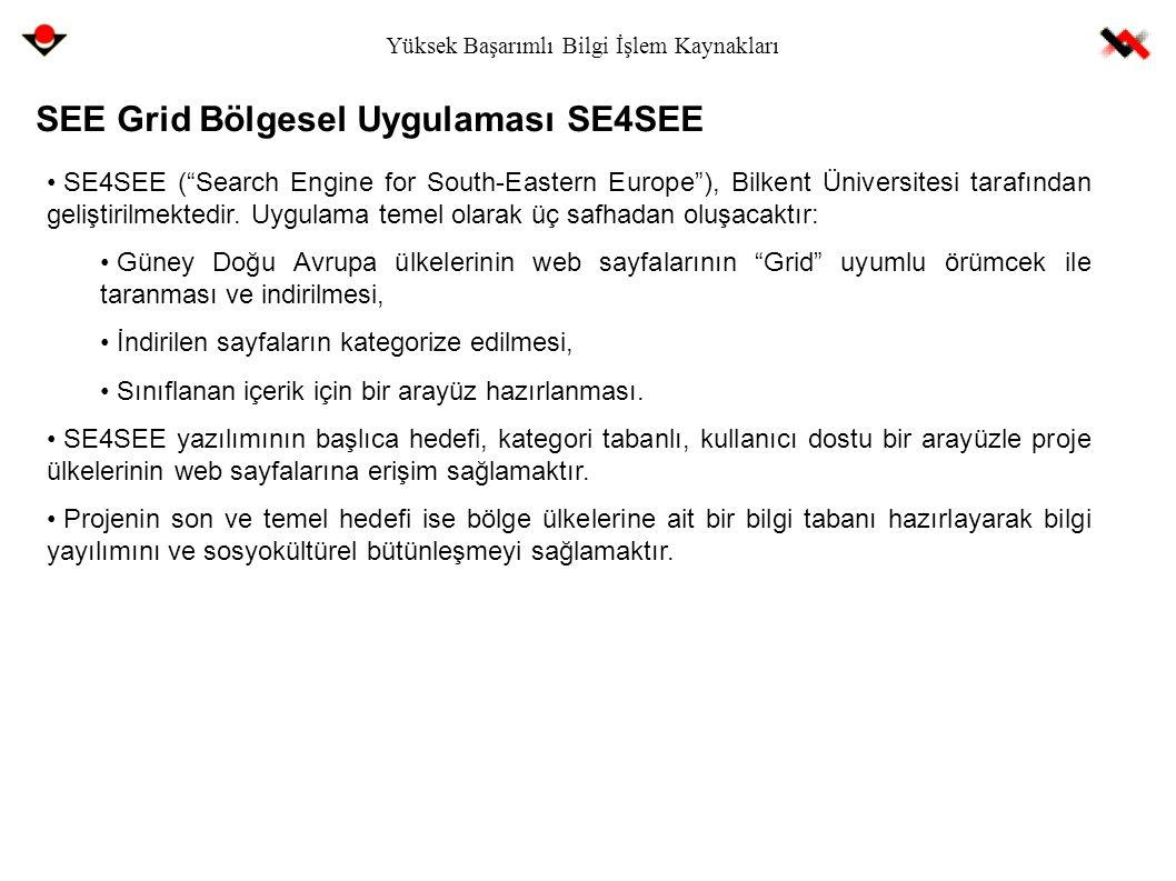 """Yüksek Başarımlı Bilgi İşlem Kaynakları SEE Grid Bölgesel Uygulaması SE4SEE SE4SEE (""""Search Engine for South-Eastern Europe""""), Bilkent Üniversitesi ta"""