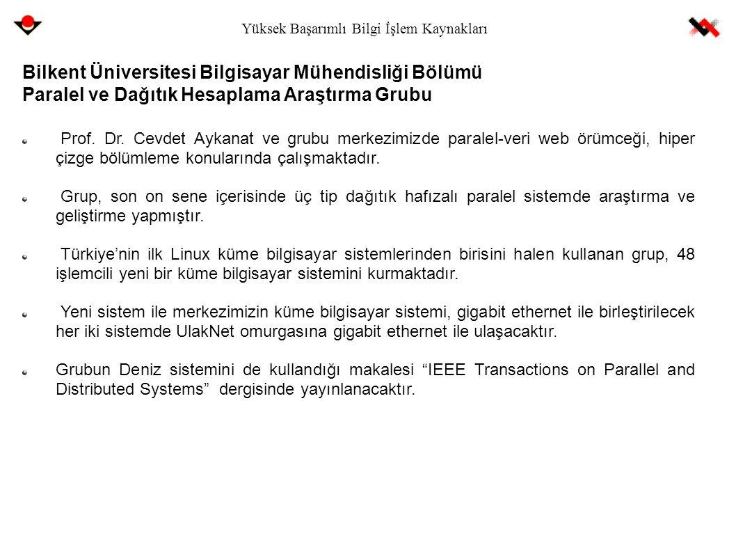 Yüksek Başarımlı Bilgi İşlem Kaynakları Bilkent Üniversitesi Bilgisayar Mühendisliği Bölümü Paralel ve Dağıtık Hesaplama Araştırma Grubu Prof. Dr. Cev