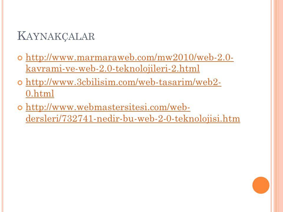 K AYNAKÇALAR http://www.marmaraweb.com/mw2010/web-2.0- kavrami-ve-web-2.0-teknolojileri-2.html http://www.3cbilisim.com/web-tasarim/web2- 0.html http: