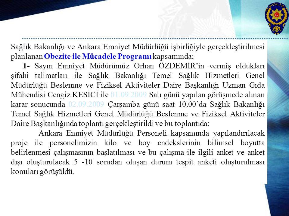 Sağlık Bakanlığı ve Ankara Emniyet Müdürlüğü işbirliğiyle gerçekleştirilmesi planlanan Obezite ile Mücadele Programı kapsamında; 1- Sayın Emniyet Müdü
