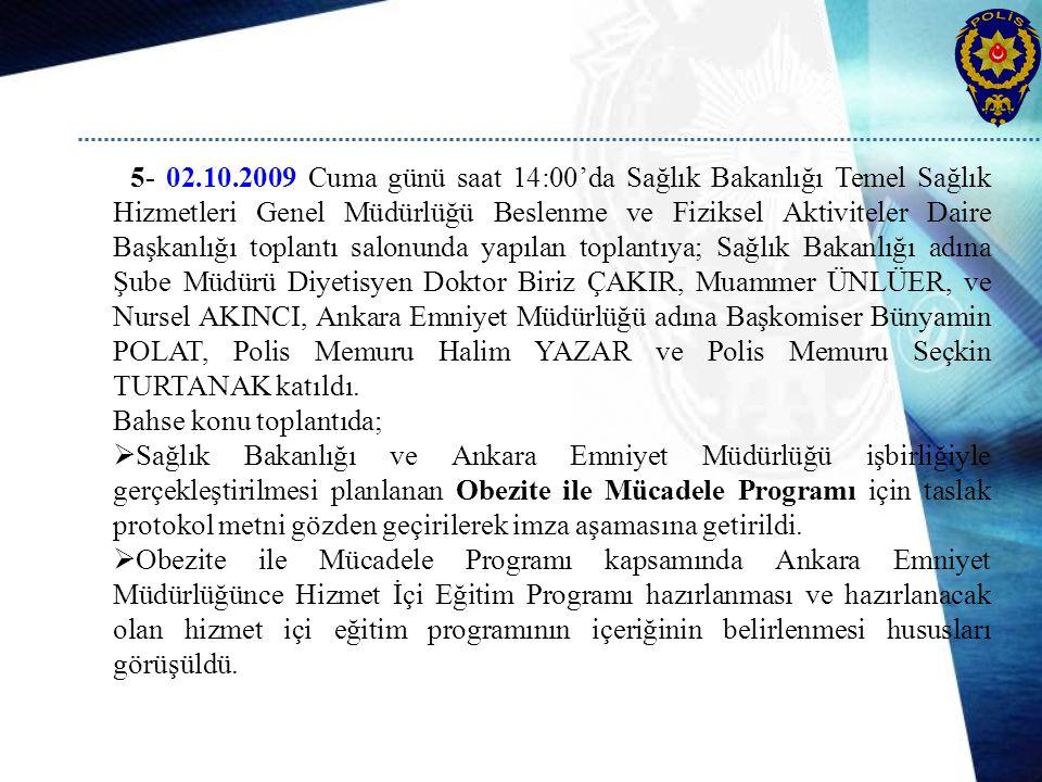5- 02.10.2009 Cuma günü saat 14:00'da Sağlık Bakanlığı Temel Sağlık Hizmetleri Genel Müdürlüğü Beslenme ve Fiziksel Aktiviteler Daire Başkanlığı topla