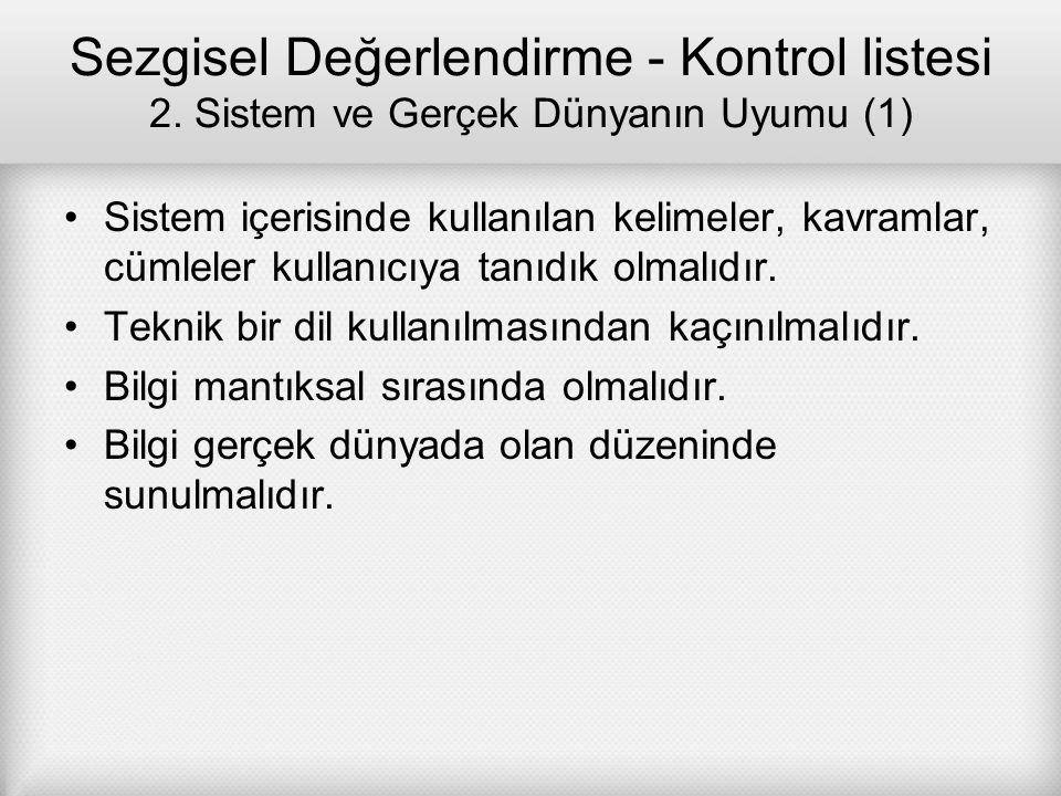 Sezgisel Değerlendirme - Kontrol listesi 2. Sistem ve Gerçek Dünyanın Uyumu (1) Sistem içerisinde kullanılan kelimeler, kavramlar, cümleler kullanıcıy
