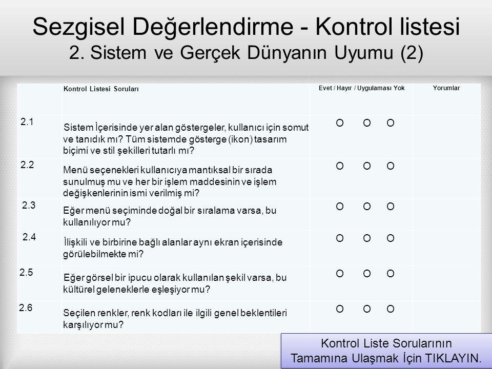 Sezgisel Değerlendirme - Kontrol listesi 2. Sistem ve Gerçek Dünyanın Uyumu (2) Kontrol Listesi Soruları Evet / Hayır / Uygulaması Yok Yorumlar 2.1 Si