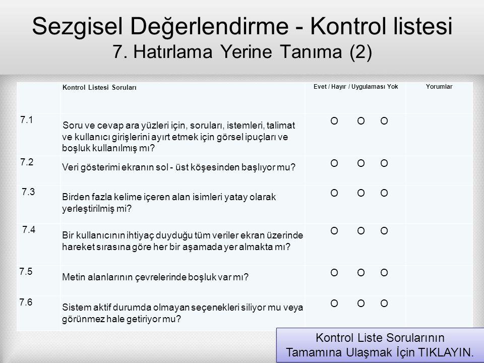 Sezgisel Değerlendirme - Kontrol listesi 7. Hatırlama Yerine Tanıma (2) Kontrol Listesi Soruları Evet / Hayır / Uygulaması Yok Yorumlar 7.1 Soru ve ce