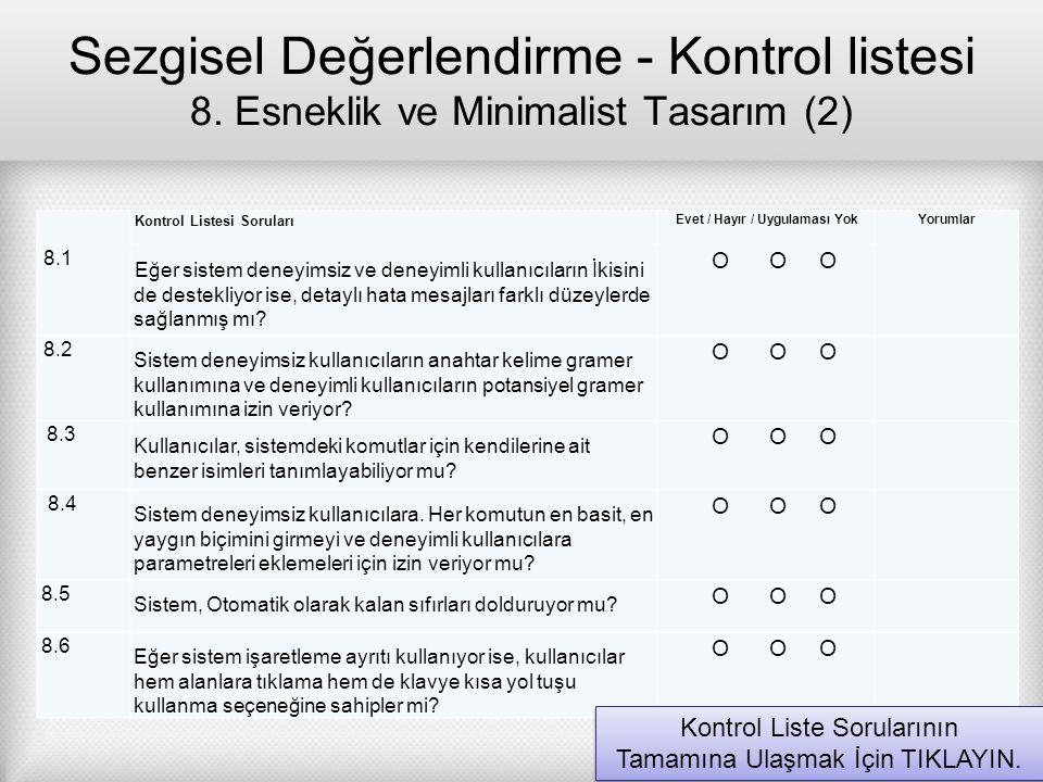 Sezgisel Değerlendirme - Kontrol listesi 8. Esneklik ve Minimalist Tasarım (2) Kontrol Listesi Soruları Evet / Hayır / Uygulaması Yok Yorumlar 8.1 Eğe