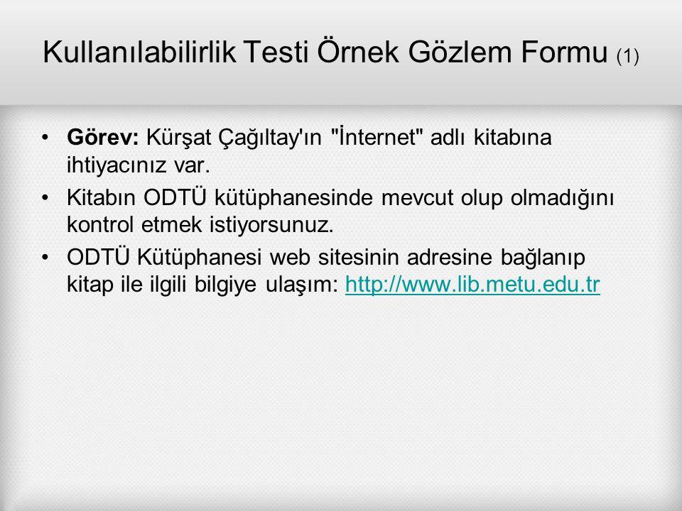 Kullanılabilirlik Testi Örnek Gözlem Formu (1) Görev: Kürşat Çağıltay'ın