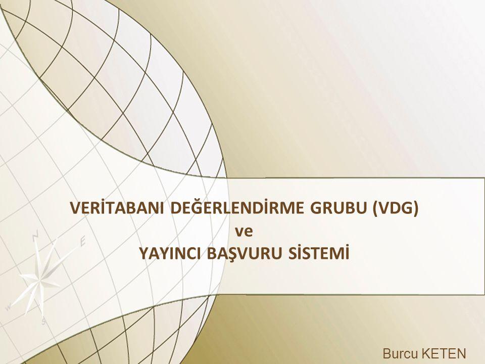 KAPSAM VDG Genel Bilgi Kurulma nedeni, tarihçesi, üyeleri, sorumlulukları Organizasyonel yapısı, iş akış süreçleri Yayıncı Başvuru Sistemi Oluşturulma nedeni, tarihçesi I.
