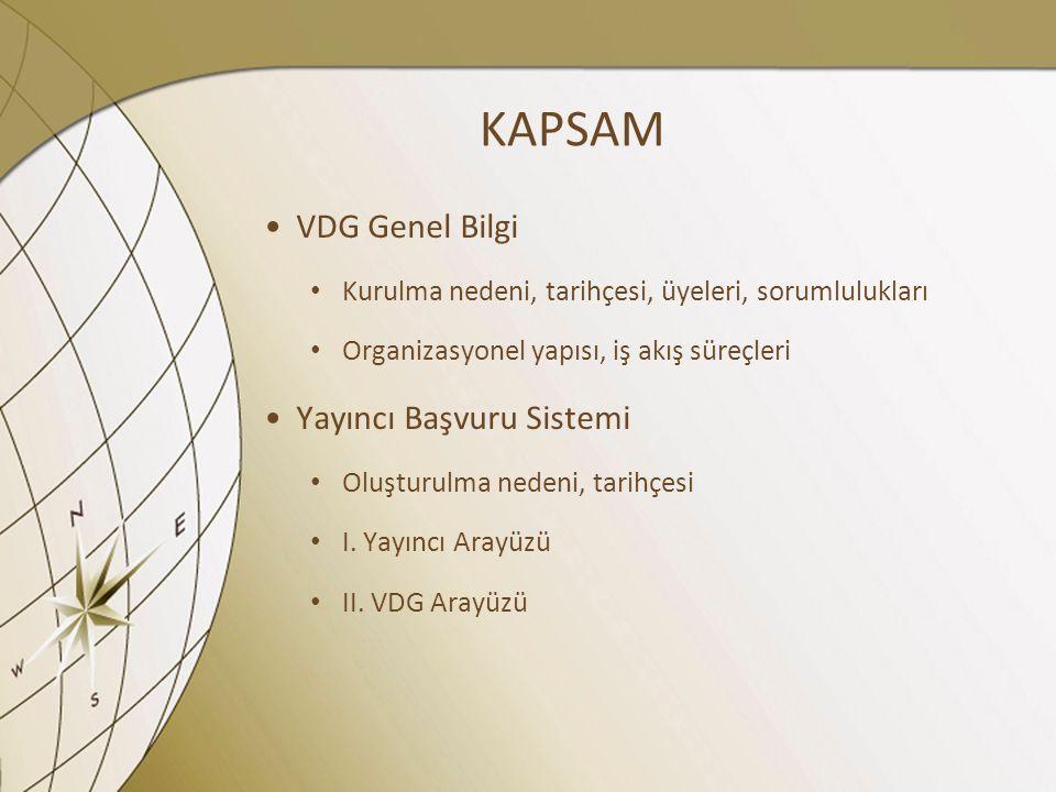 KAPSAM VDG Genel Bilgi Kurulma nedeni, tarihçesi, üyeleri, sorumlulukları Organizasyonel yapısı, iş akış süreçleri Yayıncı Başvuru Sistemi Oluşturulma
