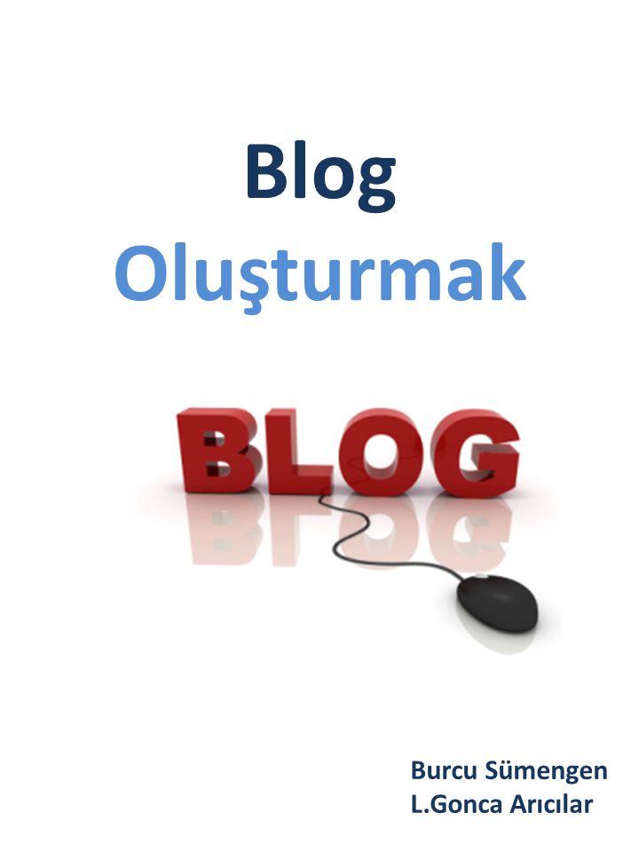 Blog Oluşturmak Burcu Sümengen L.Gonca Arıcılar