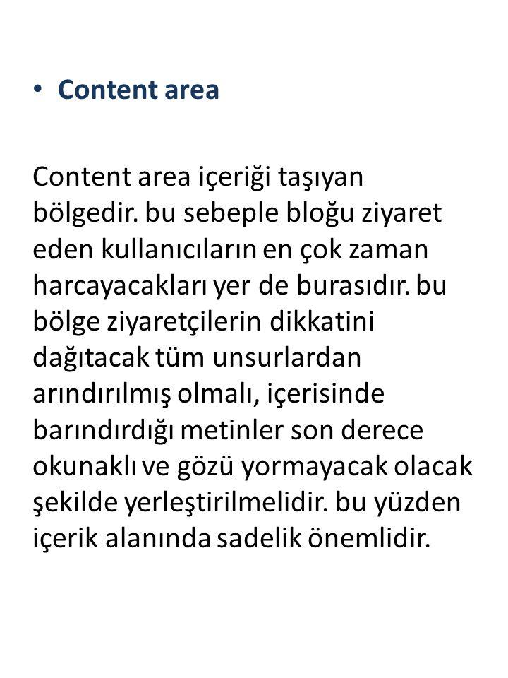 Content area Content area içeriği taşıyan bölgedir. bu sebeple bloğu ziyaret eden kullanıcıların en çok zaman harcayacakları yer de burasıdır. bu bölg