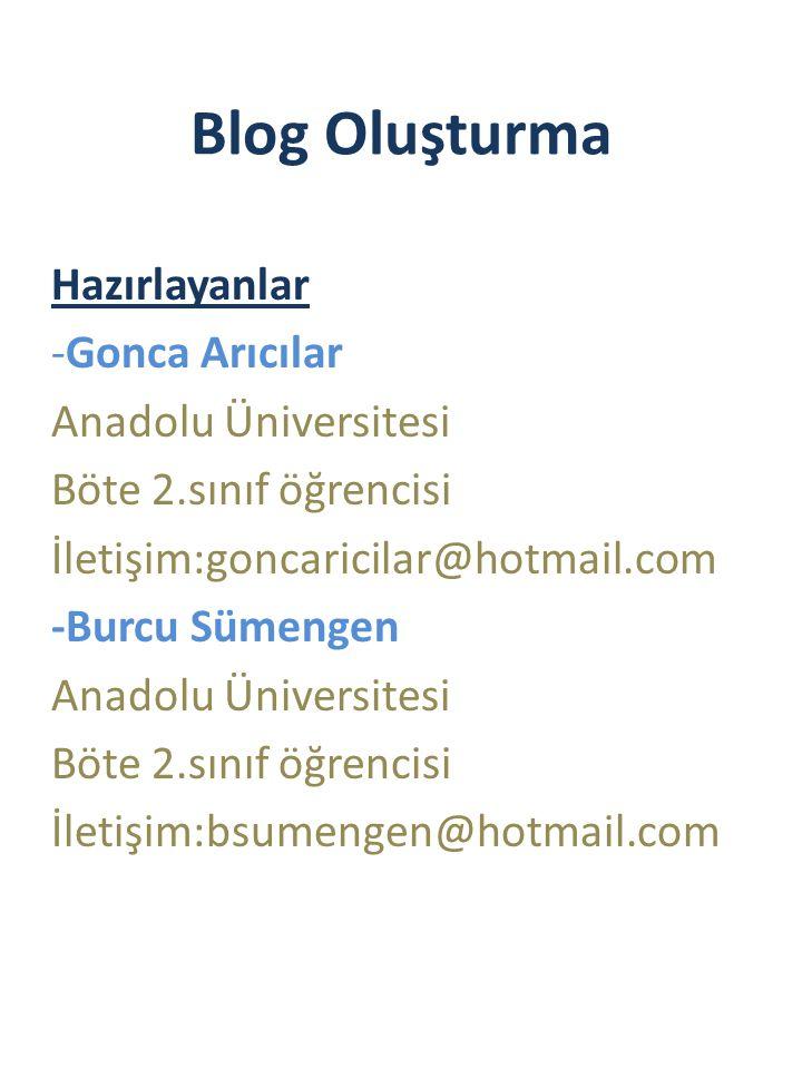 Blog Oluşturma Hazırlayanlar -Gonca Arıcılar Anadolu Üniversitesi Böte 2.sınıf öğrencisi İletişim:goncaricilar@hotmail.com -Burcu Sümengen Anadolu Üniversitesi Böte 2.sınıf öğrencisi İletişim:bsumengen@hotmail.com