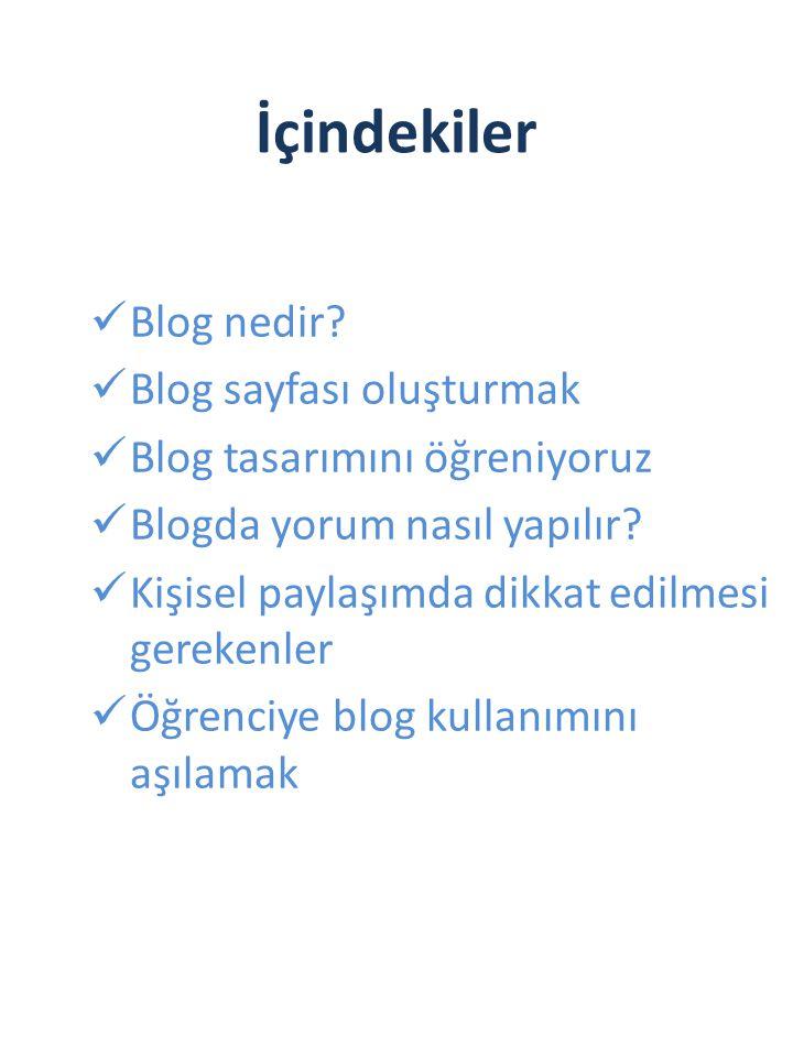 İçindekiler Blog nedir? Blog sayfası oluşturmak Blog tasarımını öğreniyoruz Blogda yorum nasıl yapılır? Kişisel paylaşımda dikkat edilmesi gerekenler