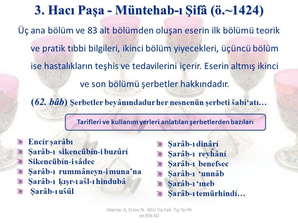 3. Hacı Paşa - Müntehab-ı Şifâ (ö.~1424) Üç ana bölüm ve 83 alt bölümden oluşan eserin ilk bölümü teorik ve pratik tıbbi bilgileri, ikinci bölüm yiyec