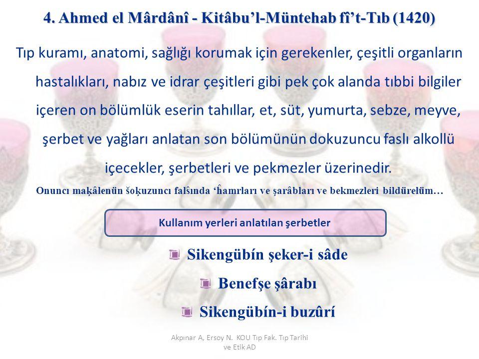 4. Ahmed el Mârdânî - Kitâbu'l-Müntehab fî't-Tıb (1420) Tıp kuramı, anatomi, sağlığı korumak için gerekenler, çeşitli organların hastalıkları, nabız v