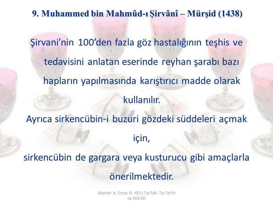 9. Muhammed bin Mahmûd-ı Şirvânî – Mürşid (1438) Şirvani'nin 100'den fazla göz hastalığının teşhis ve tedavisini anlatan eserinde reyhan şarabı bazı h