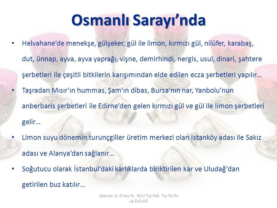 Osmanlı Sarayı'nda Helvahane'de menekşe, gülşeker, gül ile limon, kırmızı gül, nilüfer, karabaş, dut, ünnap, ayva, ayva yaprağı, vişne, demirhindi, ne