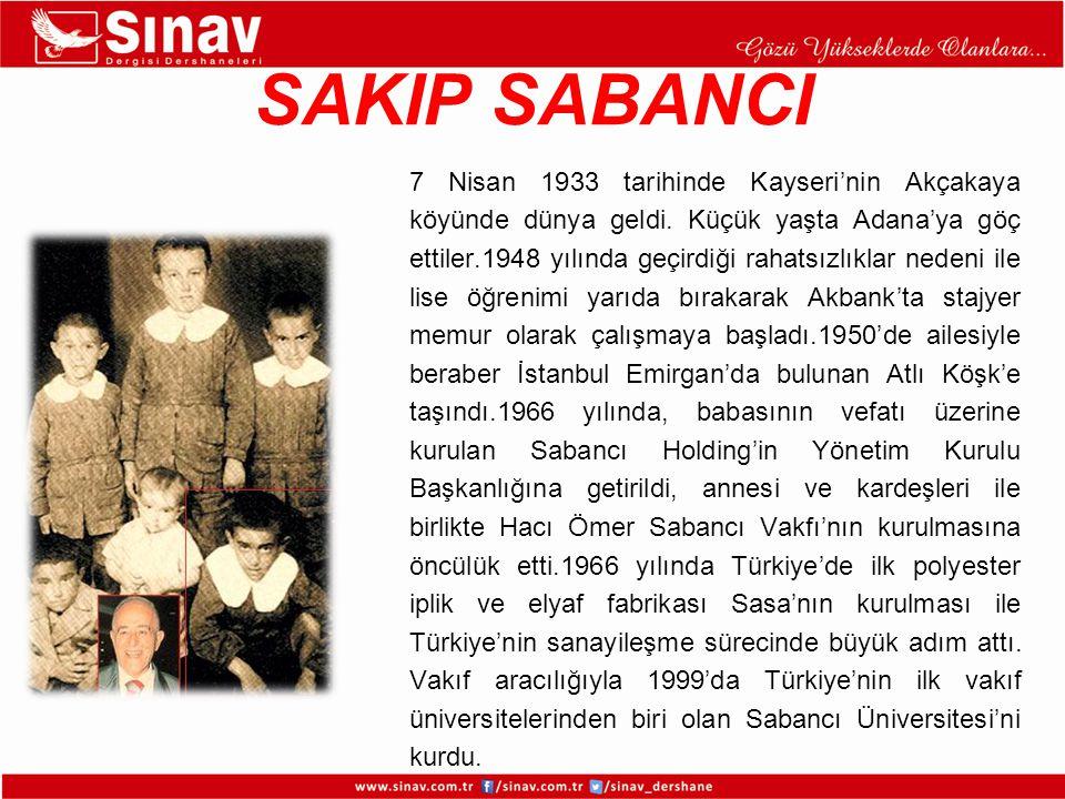 SAKIP SABANCI 7 Nisan 1933 tarihinde Kayseri'nin Akçakaya köyünde dünya geldi. Küçük yaşta Adana'ya göç ettiler.1948 yılında geçirdiği rahatsızlıklar