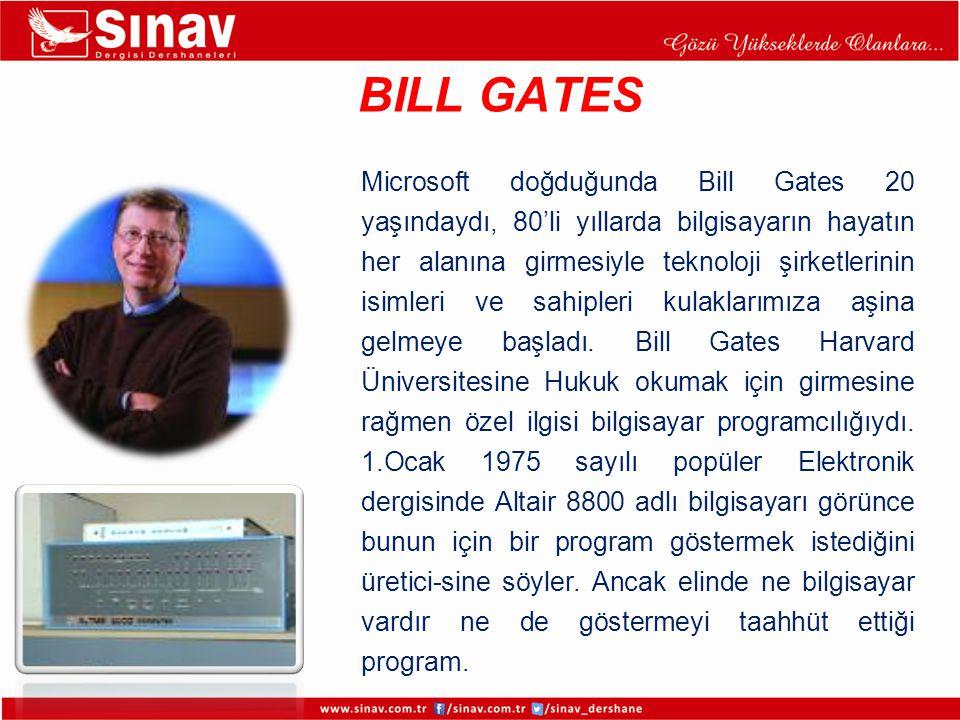 BILL GATES Microsoft doğduğunda Bill Gates 20 yaşındaydı, 80'li yıllarda bilgisayarın hayatın her alanına girmesiyle teknoloji şirketlerinin isimleri
