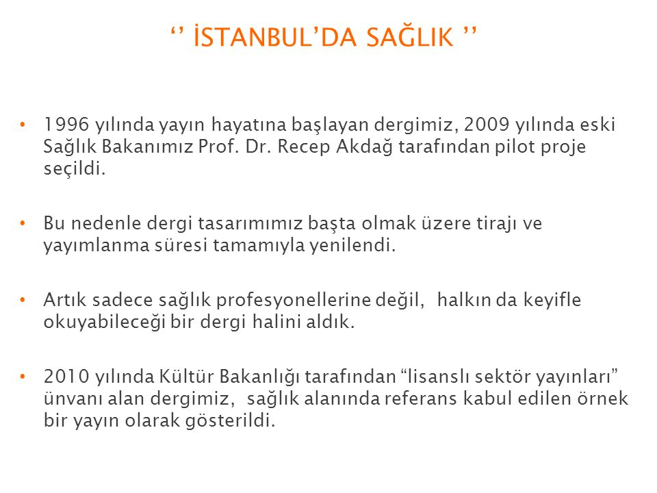 '' İSTANBUL'DA SAĞLIK '' 1996 yılında yayın hayatına başlayan dergimiz, 2009 yılında eski Sağlık Bakanımız Prof.