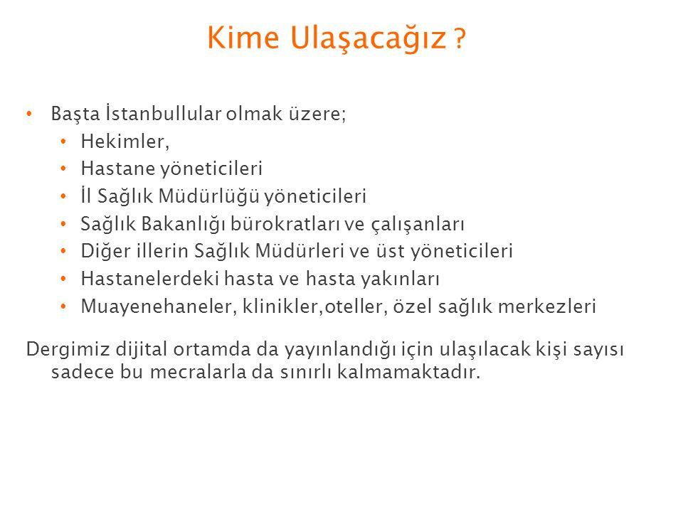 Kime Ulaşacağız ? Başta İstanbullular olmak üzere; Hekimler, Hastane yöneticileri İl Sağlık Müdürlüğü yöneticileri Sağlık Bakanlığı bürokratları ve ça