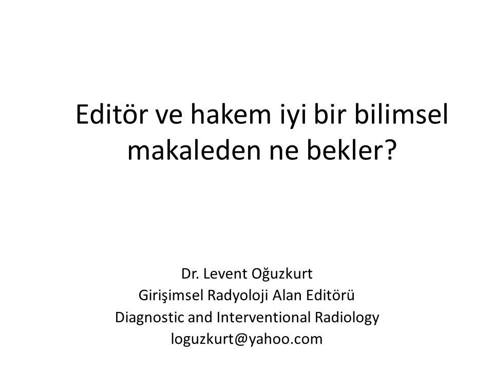 Editör ve hakem iyi bir bilimsel makaleden ne bekler? Dr. Levent Oğuzkurt Girişimsel Radyoloji Alan Editörü Diagnostic and Interventional Radiology lo