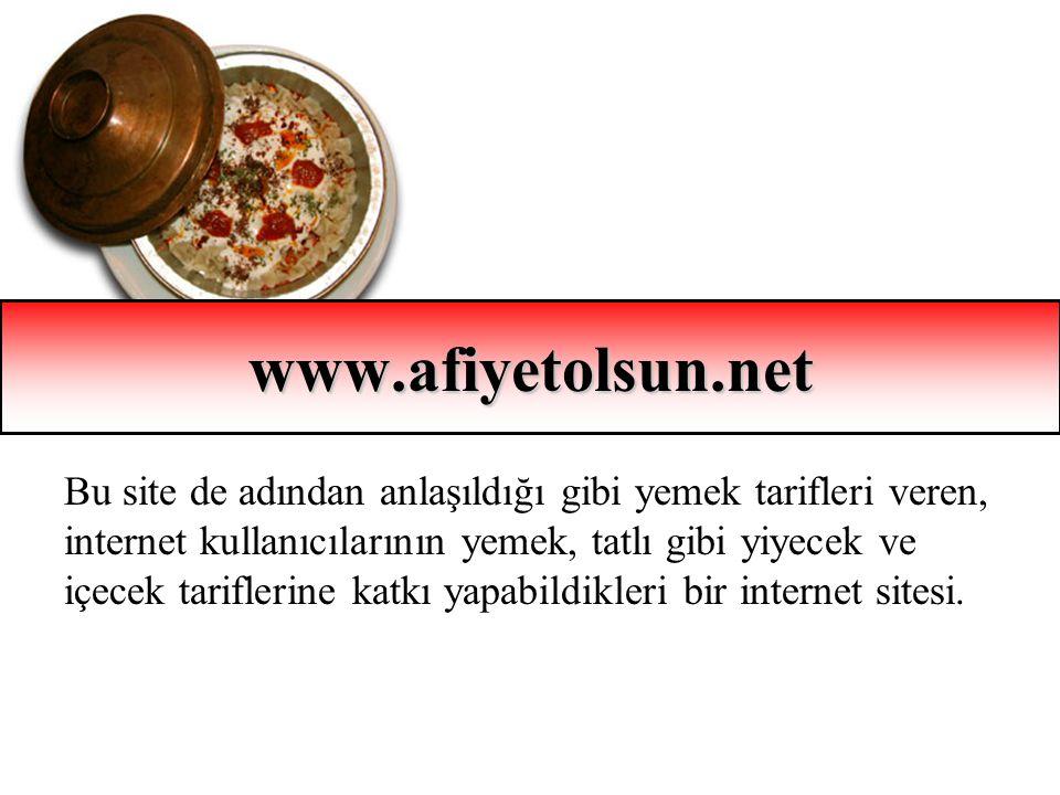 www.afiyetolsun.net Bu site de adından anlaşıldığı gibi yemek tarifleri veren, internet kullanıcılarının yemek, tatlı gibi yiyecek ve içecek tarifleri