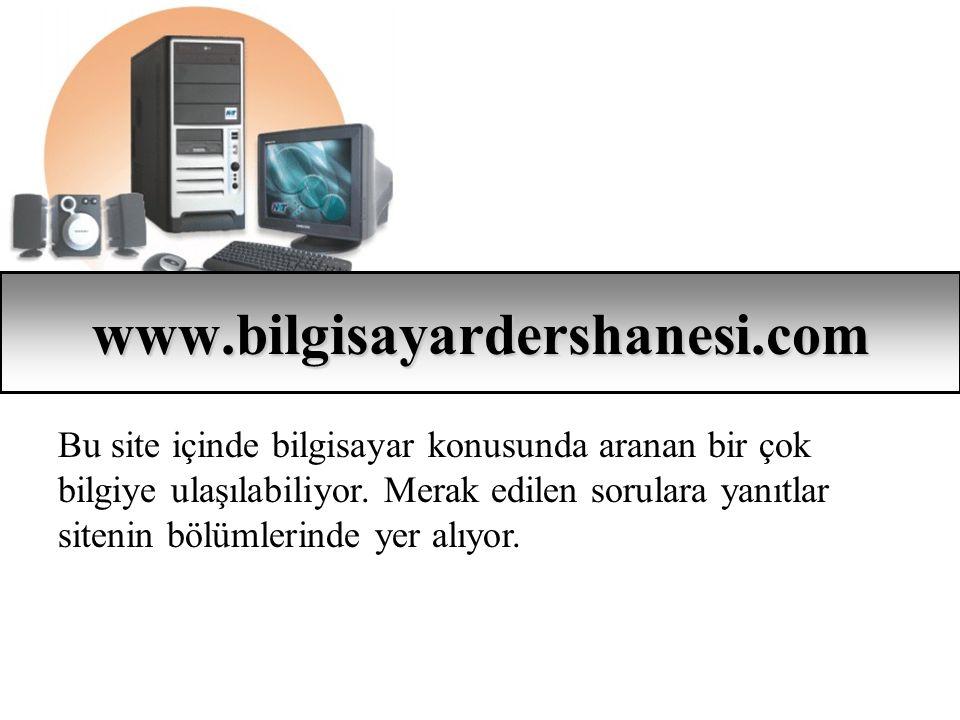 www.bilgisayardershanesi.com Bu site içinde bilgisayar konusunda aranan bir çok bilgiye ulaşılabiliyor. Merak edilen sorulara yanıtlar sitenin bölümle