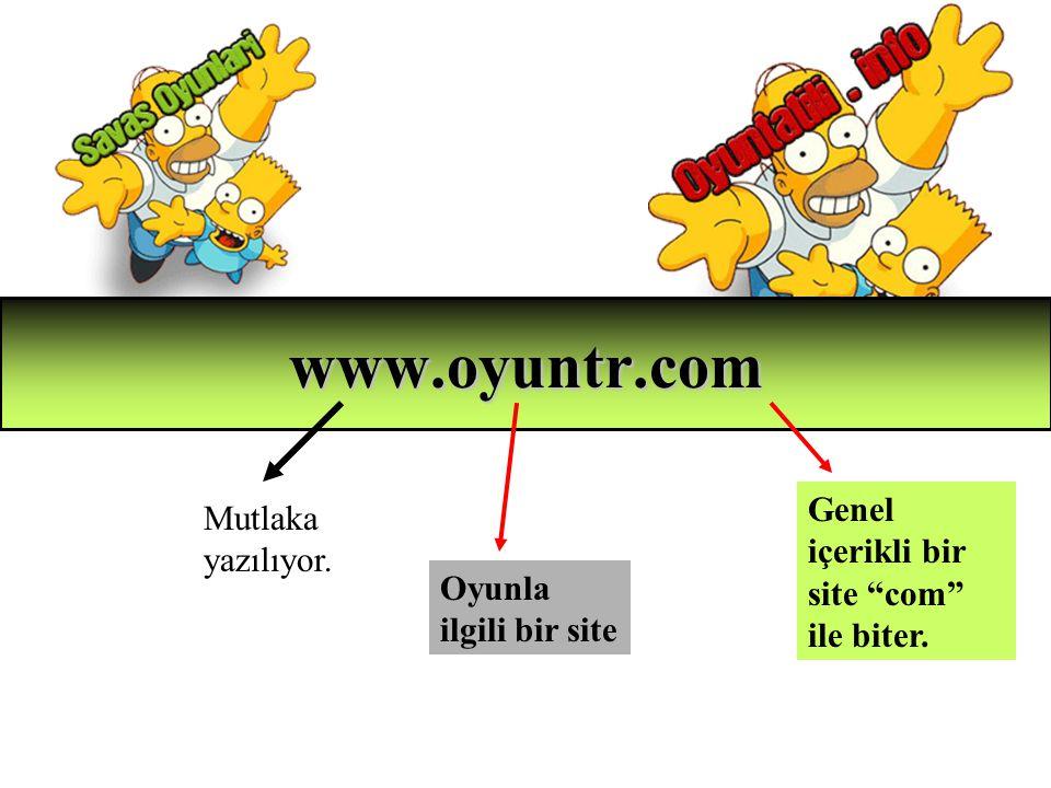 """www.oyuntr.com Mutlaka yazılıyor. Oyunla ilgili bir site Genel içerikli bir site """"com"""" ile biter."""