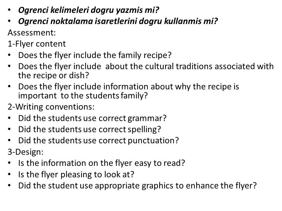 Ogrenci kelimeleri dogru yazmis mi? Ogrenci noktalama isaretlerini dogru kullanmis mi? Assessment: 1-Flyer content Does the flyer include the family r