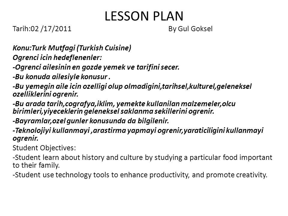 LESSON PLAN Tarih:02 /17/2011 By Gul Goksel Konu:Turk Mutfagi (Turkish Cuisine) Ogrenci icin hedeflenenler: -Ogrenci ailesinin en gozde yemek ve tarif