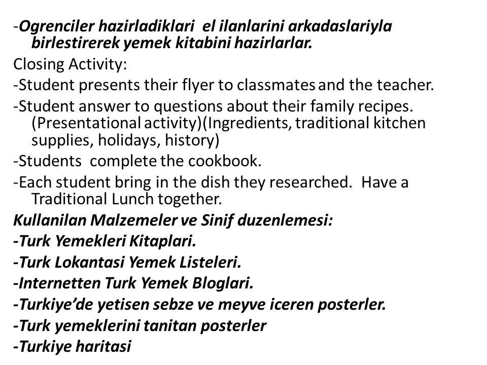 -Ogrenciler hazirladiklari el ilanlarini arkadaslariyla birlestirerek yemek kitabini hazirlarlar. Closing Activity: -Student presents their flyer to c