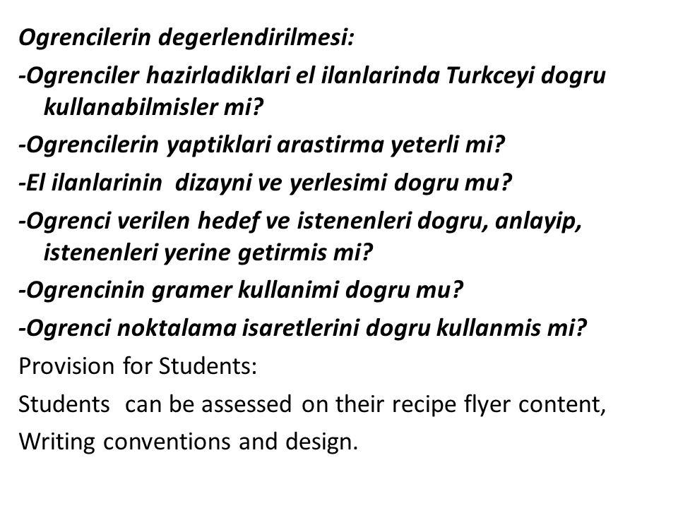 Ogrencilerin degerlendirilmesi: -Ogrenciler hazirladiklari el ilanlarinda Turkceyi dogru kullanabilmisler mi? -Ogrencilerin yaptiklari arastirma yeter