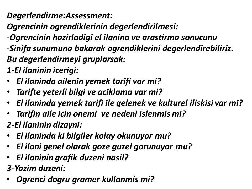 Degerlendirme:Assessment: Ogrencinin ogrendiklerinin degerlendirilmesi: -Ogrencinin hazirladigi el ilanina ve arastirma sonucunu -Sinifa sunumuna baka