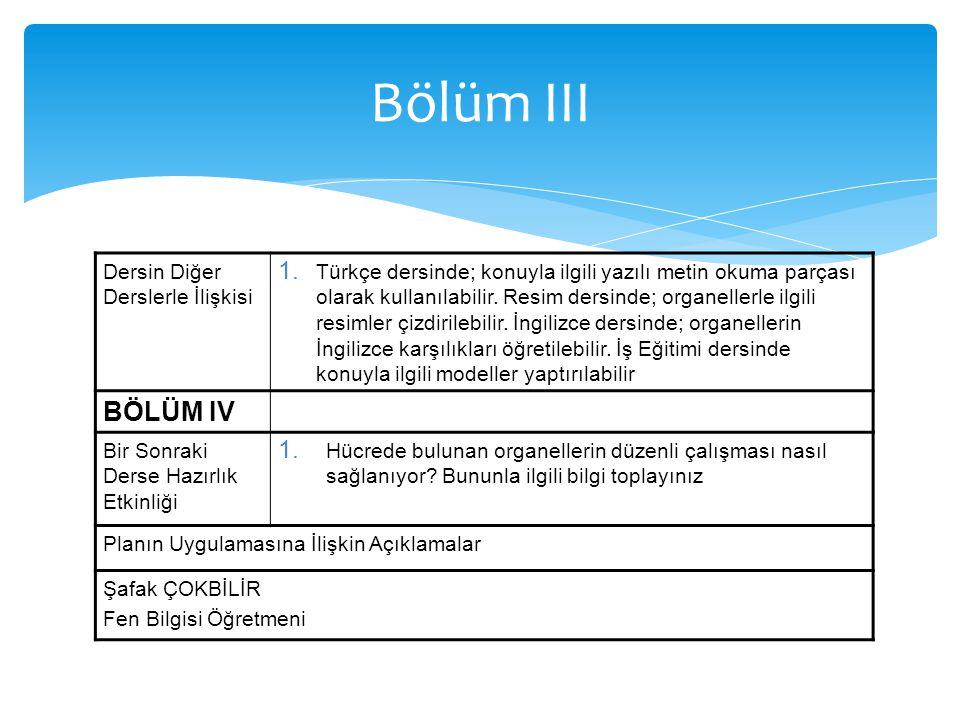 Dersin Diğer Derslerle İlişkisi 1. Türkçe dersinde; konuyla ilgili yazılı metin okuma parçası olarak kullanılabilir. Resim dersinde; organellerle ilgi