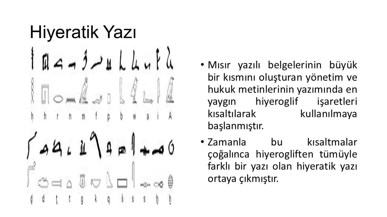 Hiyeratik Yazı Mısır yazılı belgelerinin büyük bir kısmını oluşturan yönetim ve hukuk metinlerinin yazımında en yaygın hiyeroglif işaretleri kısaltıla