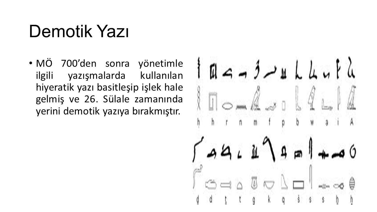 Demotik Yazı MÖ 700'den sonra yönetimle ilgili yazışmalarda kullanılan hiyeratik yazı basitleşip işlek hale gelmiş ve 26. Sülale zamanında yerini demo
