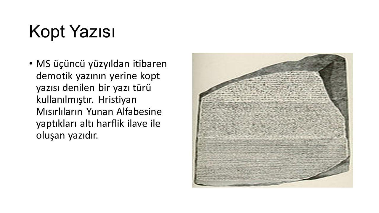 Kopt Yazısı MS üçüncü yüzyıldan itibaren demotik yazının yerine kopt yazısı denilen bir yazı türü kullanılmıştır. Hristiyan Mısırlıların Yunan Alfabes